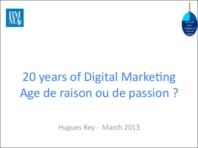 10  lundis   pour   ra.raper  le   train  du   digital  20  years  of  Digital  Marke8ng Age  de ...