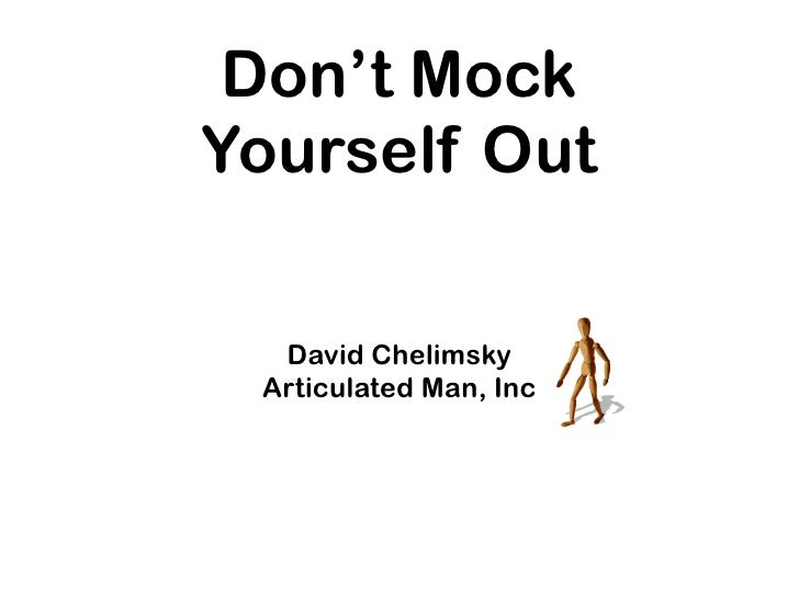 Don't Mock Yourself Out    David Chelimsky  Articulated Man, Inc