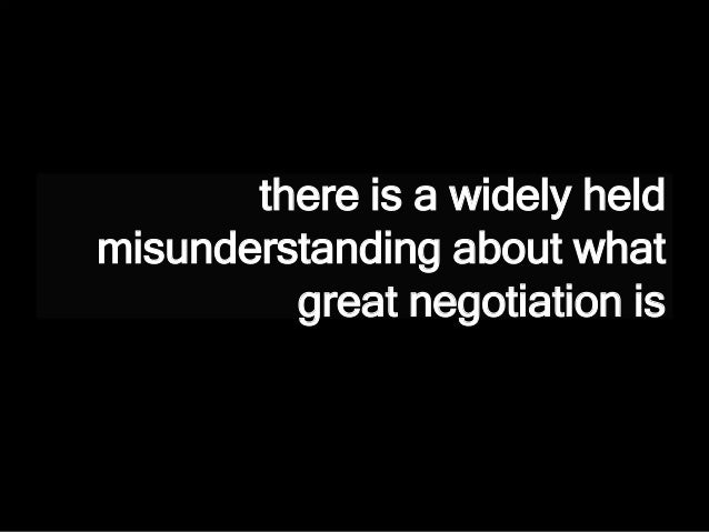 there is a widely held misunderstanding about what great negotiation is