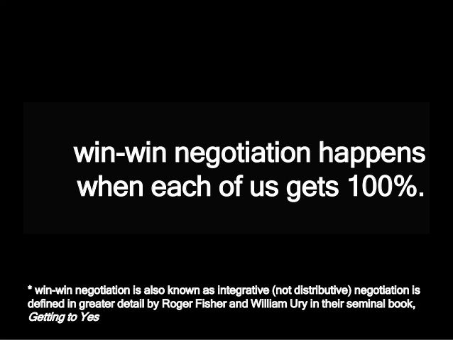 win-win negotiation happens when each of us gets 100%. * win-win negotiation is also known as integrative (not distributiv...