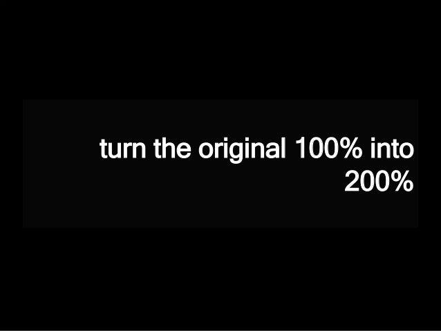 turn the original 100% into 200%