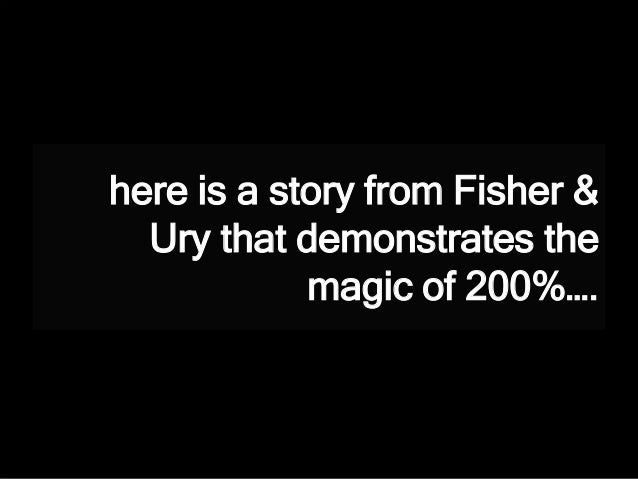 here is a story from Fisher & Ury that demonstrates the magic of 200%….