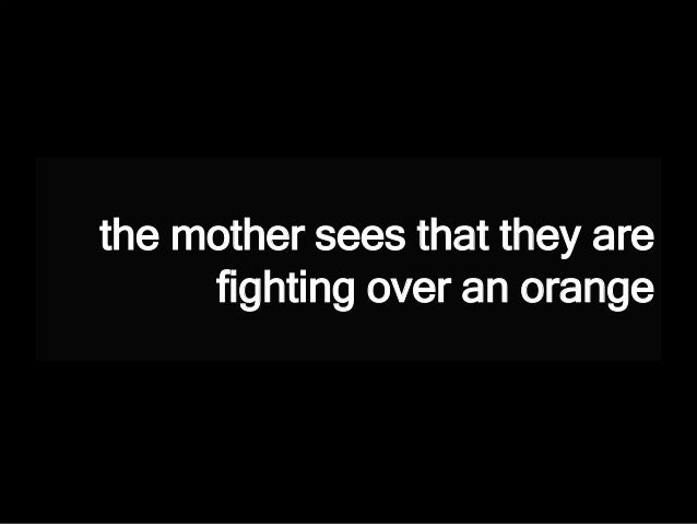 the mother sees that they are fighting over an orange