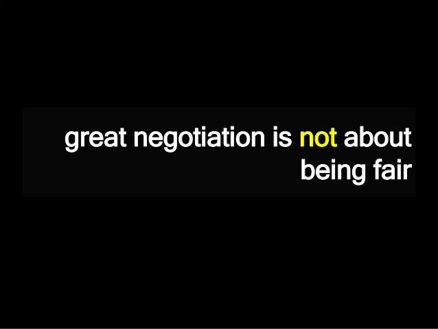 great negotiation is not about being fair