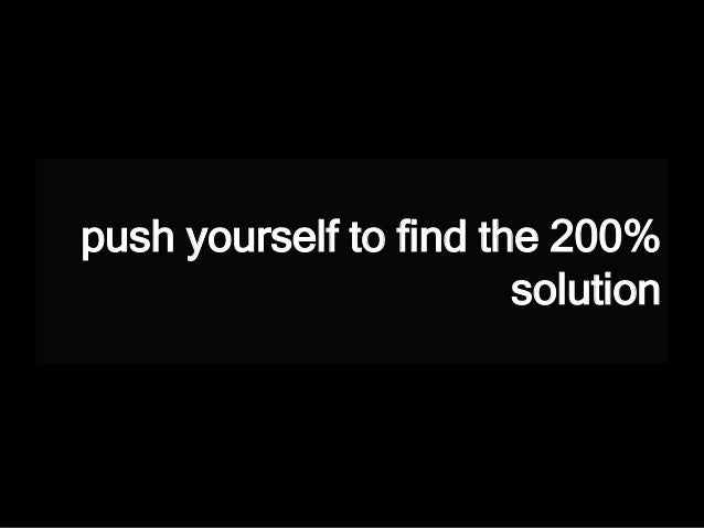 push yourself to find the 200% solution