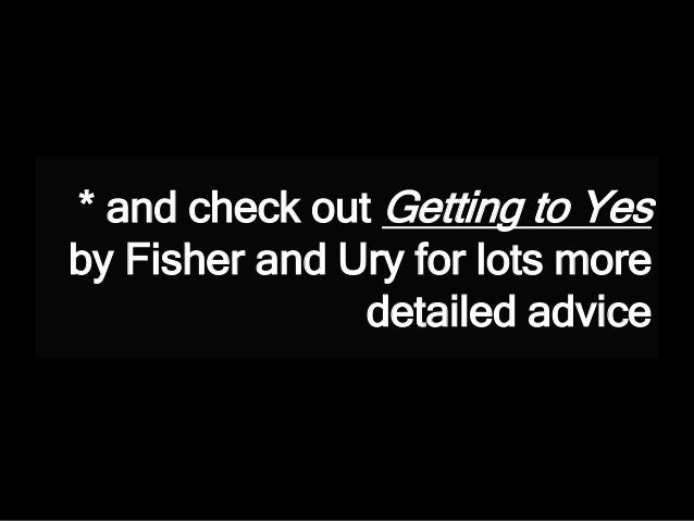 * and check out Getting to Yes by Fisher and Ury for lots more detailed advice
