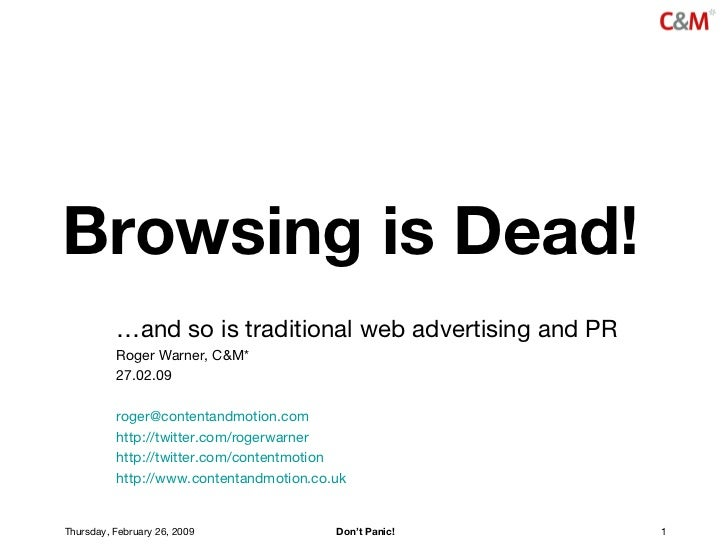 Browsing is Dead! … and so is traditional web advertising and PR Roger Warner, C&M* 27.02.09 [email_address] http://twitte...