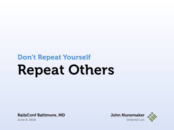 Don't Repeat Yourself  Repeat Others  RailsConf Baltimore, MD   John Nunemaker June 8, 2010                    Ordered List