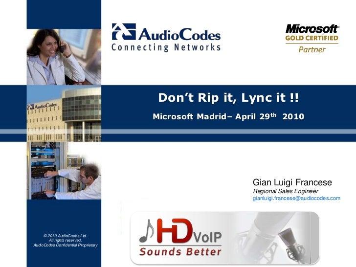 Don't Rip it, Lync it !!                                      Microsoft Madrid– April 29th 2010                           ...