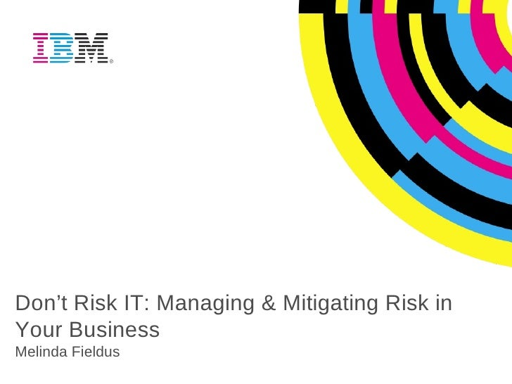 Don't Risk IT: Managing & Mitigating Risk in Your Business Melinda Fieldus