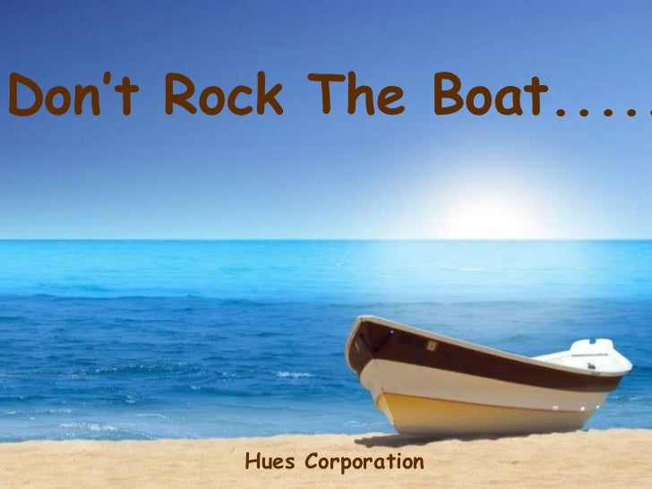 Don't Rock The Boat..... Hues Corporation
