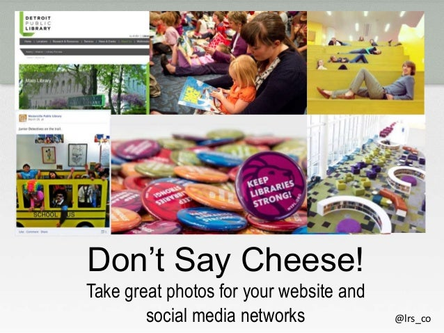 Don't Say Cheese! Take great photos for your website and social media networks  @lrs_co