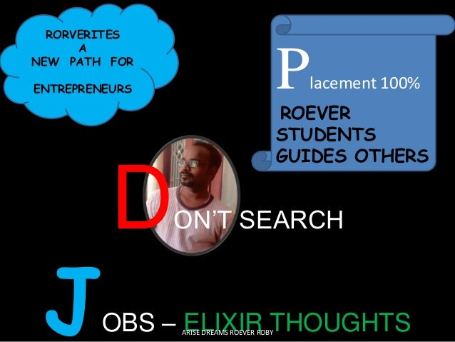 DON'T SEARCH JOBS – ELIXIR THOUGHTS RORVERITES A NEW PATH FOR ENTREPRENEURS Placement 100% ROEVER STUDENTS GUIDES OTHERS A...
