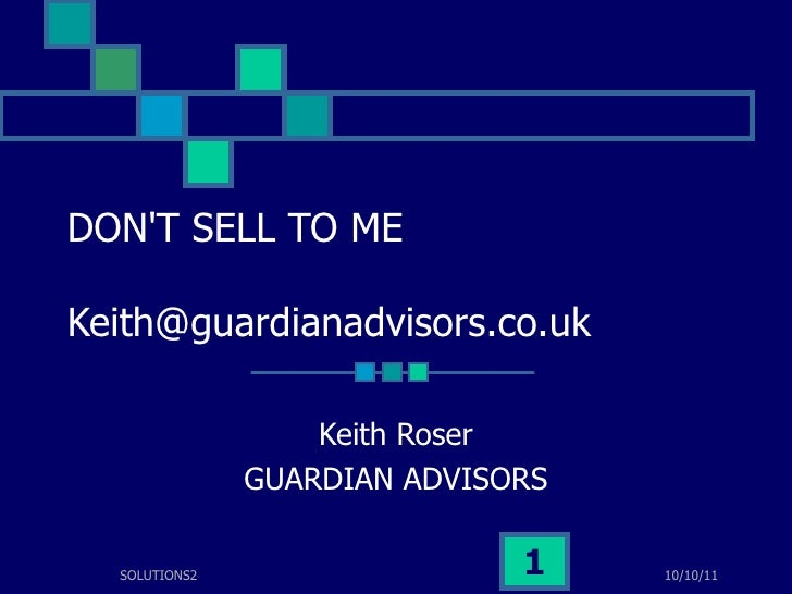 DON'T SELL TO ME [email_address] Keith Roser GUARDIAN ADVISORS