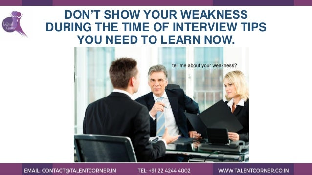 DON'T SHOW YOUR WEAKNESS DURING THE TIME OF INTERVIEW TIPS YOU NEED TO LEARN NOW.