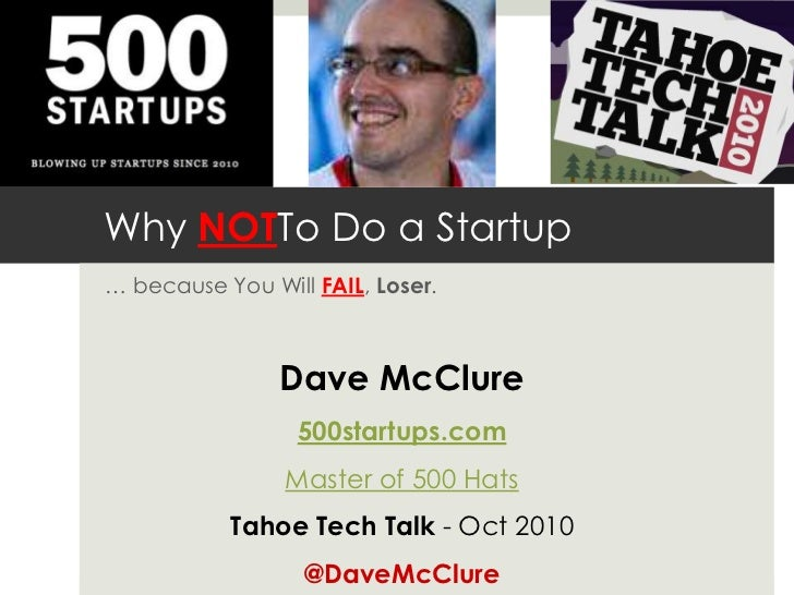 Why NOTTo Do a Startup<br />… because You Will FAIL, Loser.<br />Dave McClure<br />500startups.com<br />Master of 500 Hats...