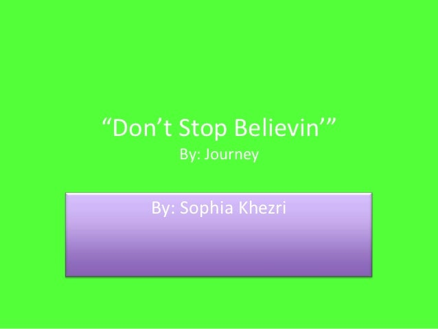 """Don't Stop Believin'""       By: Journey    By: Sophia Khezri"