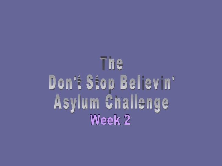 The  Don't Stop Believin' Asylum Challenge Week 2