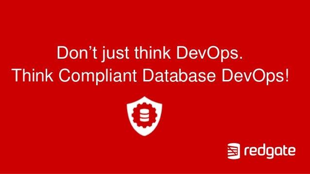 Don't just think DevOps. Think Compliant Database DevOps!