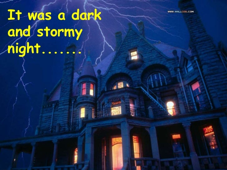 It was a dark and stormy night.......<br />