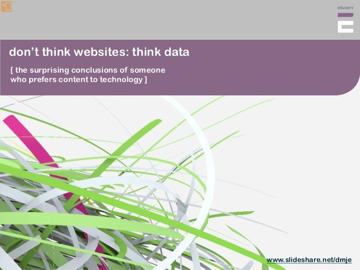 don't think websites: think data [ the surprising conclusions of someone who prefers content to technology ]              ...