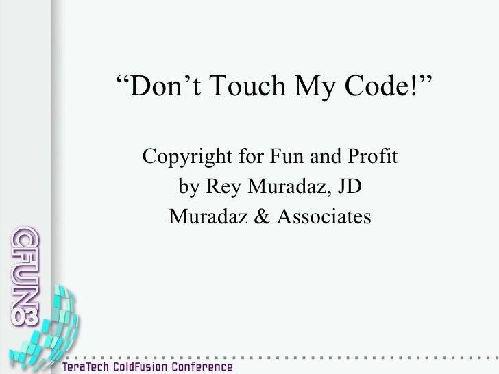 """ Don't Touch My Code!"" Copyright for Fun and Profit by Rey Muradaz, JD Muradaz & Associates"