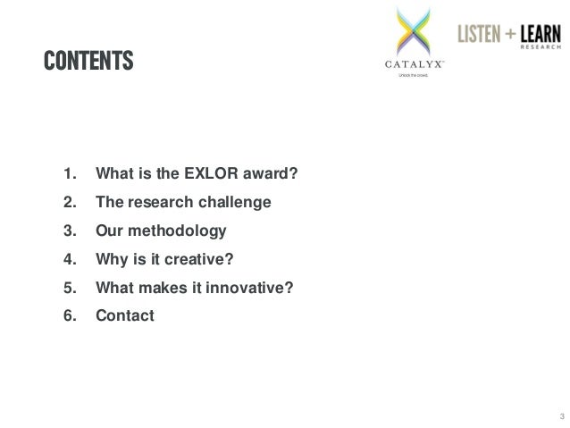 CONTENTS  3  1.What is the EXLORaward?  2.The research challenge  3.Our methodology  4.Why is it creative?  5.What makes i...