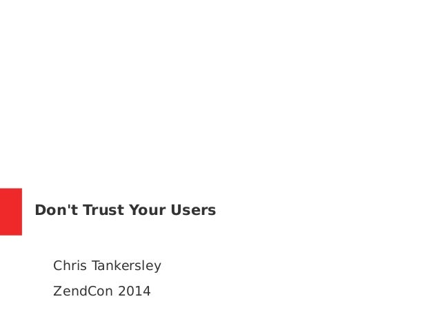 Don't Trust Your Users  Chris Tankersley  ZendCon 2014