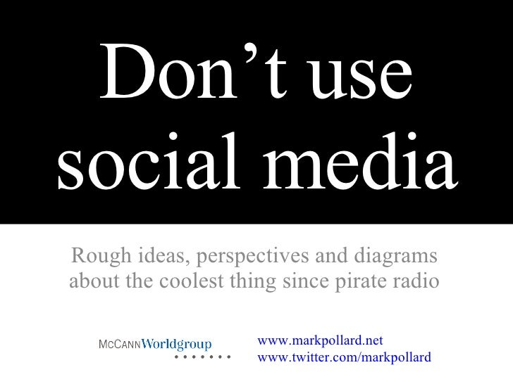 Don't use social media Rough ideas, perspectives and diagrams  about the coolest thing since pirate radio www.markpollard....