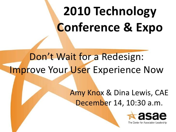 2010 Technology Conference & Expo<br />Don't Wait for a Redesign: <br />Improve Your User Experience Now<br />Amy Knox & D...
