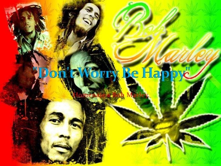 "Homenaje a Bob Marley.<br />""Don'tWorry Be Happy""<br />"