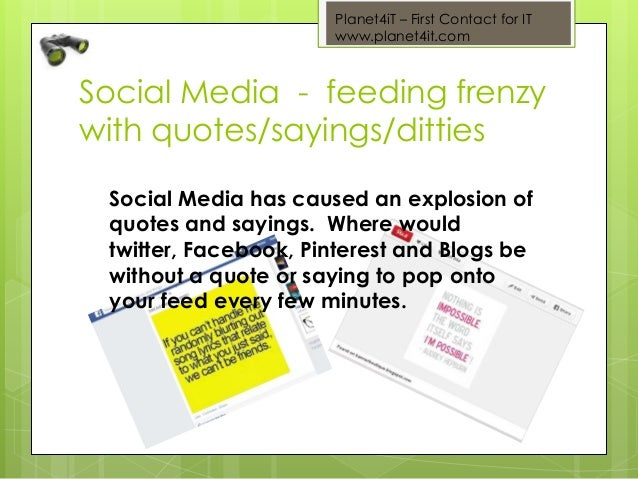 Planet4iT – First Contact for IT www.planet4it.com Social Media - feeding frenzy with quotes/sayings/ditties Social Media ...