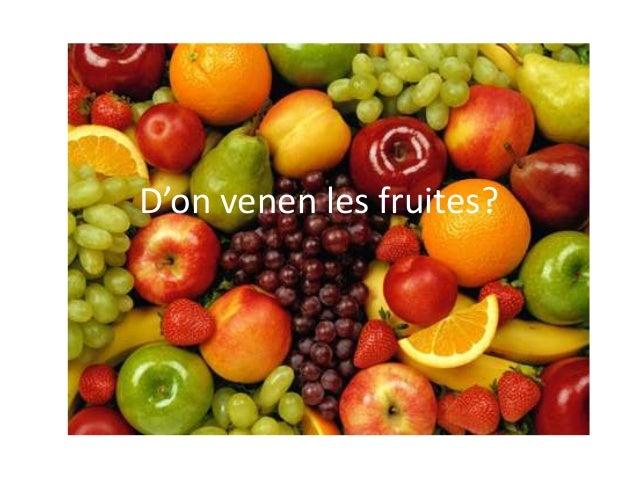 D'on venen les fruites?