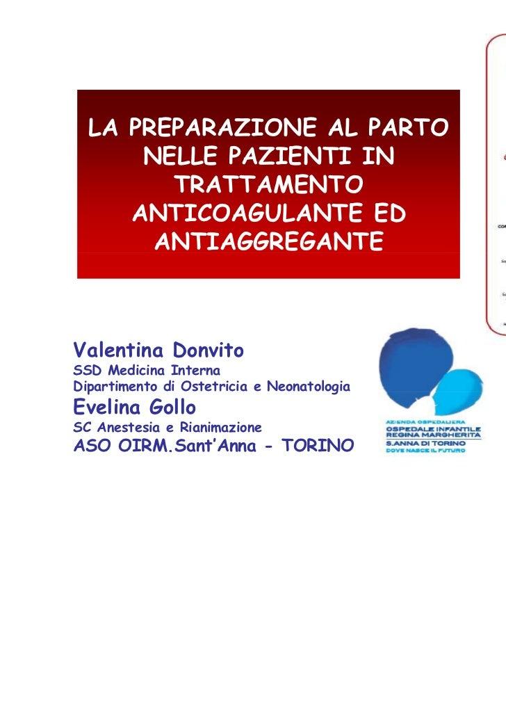 LA PREPARAZIONE AL PARTO      NELLE PAZIENTI IN        TRATTAMENTO     ANTICOAGULANTE ED       ANTIAGGREGANTEValentina Don...