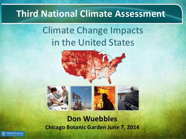 Date Name of Meeting 1 Climate Change Impacts in the United States Third National Climate Assessment Don Wuebbles Chicago ...