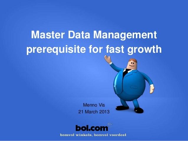 Master Data Managementprerequisite for fast growth            Menno Vis          21 March 2013