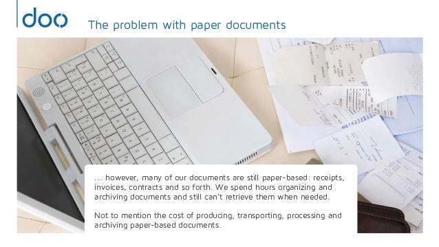 ... however, many of our documents are still paper-based: receipts,invoices, contracts and so forth. We spend hours organi...