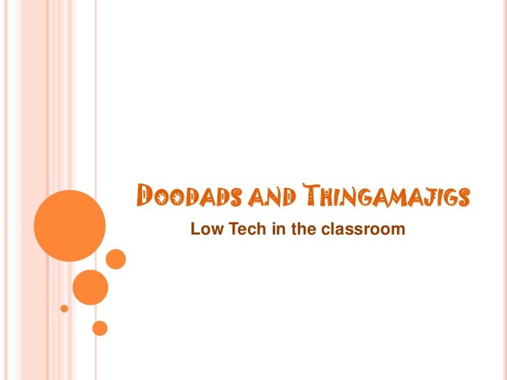 Doodads and Thingamajigs<br />Low Tech in the classroom<br />