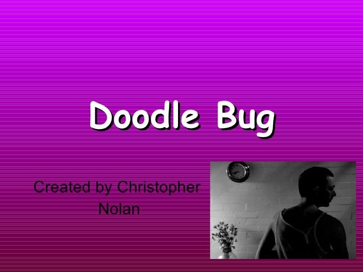 Doodle Bug Created by Christopher Nolan