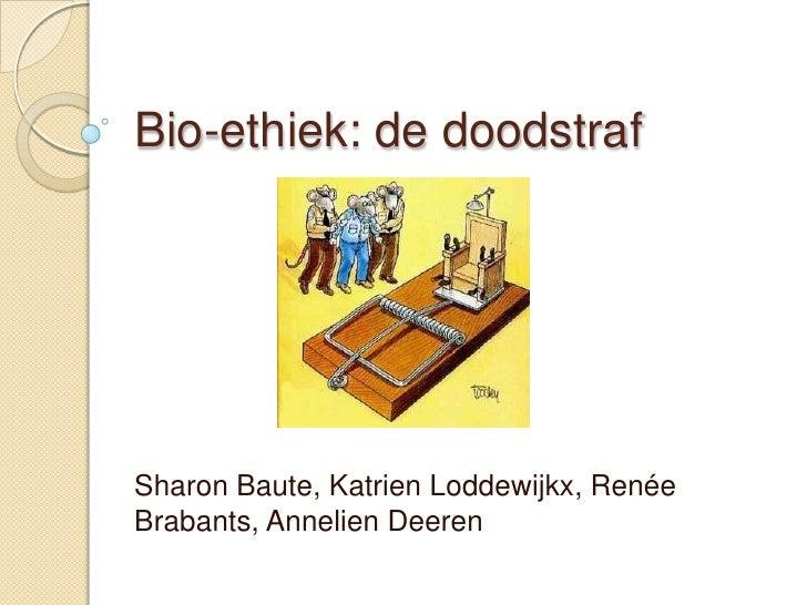 Bio-ethiek: de doodstraf Sharon Baute, KatrienLoddewijkx, Renée Brabants, AnnelienDeeren