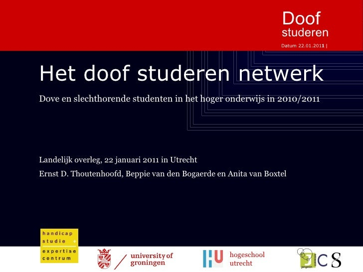 Het doof studeren netwerk Landelijk overleg, 22 januari 2011 in Utrecht Ernst D. Thoutenhoofd, Beppie van den Bogaerde en ...