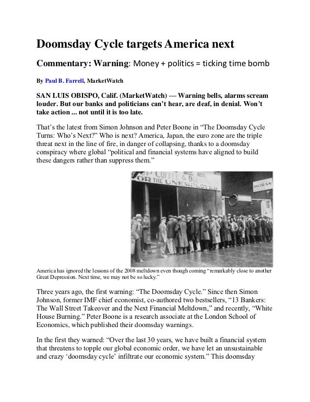 Doomsday Cycle targets America nextCommentary: Warning: Money + politics = ticking time bombBy Paul B. Farrell, MarketWatc...