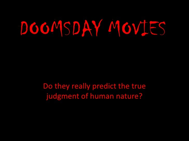 DOOMSDAY MOVIES<br />Do they really predict the true judgment of human nature?<br />
