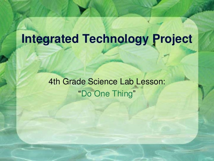 "Integrated Technology Project<br />4th Grade Science Lab Lesson: <br />""Do One Thing""<br />"