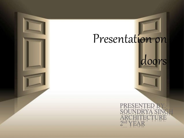 Presentation on  doors  PRESENTED BY:-  SOUNDRYA SINGH  ARCHITECTURE  2nd YEAR