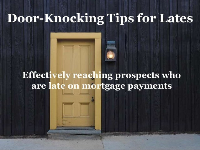 Door-Knocking Tips for Lates Effectively reaching prospects who are late on mortgage payments ... & Door-Knocking Tips for Lates