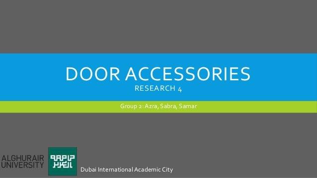 DOOR ACCESSORIES RESEARCH 4 Group 2: Azra, Sabra, Samar Dubai InternationalAcademic City