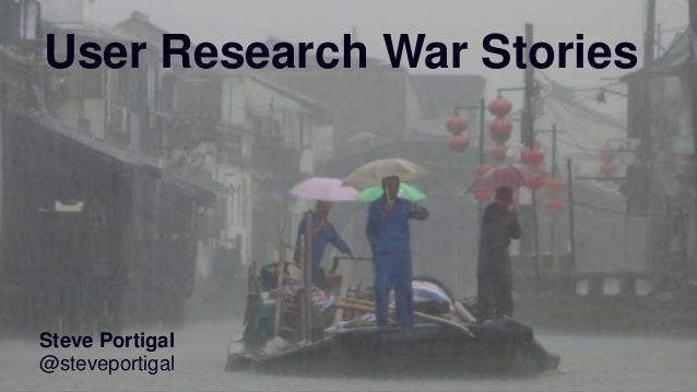 1 User Research War Stories Steve Portigal @steveportigal