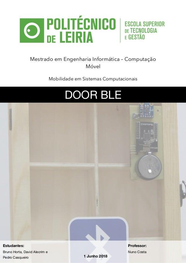 Mestrado em Engenharia Informática – Computação Móvel Mobilidade em Sistemas Computacionais DOOR BLE Estudantes: Bruno Hor...