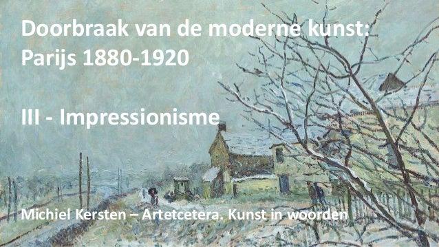 Doorbraak van de moderne kunst: Parijs 1880-1920 III - Impressionisme Michiel Kersten – Artetcetera. Kunst in woorden